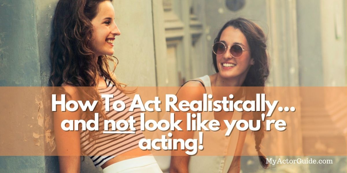 Learn how to act naturally and realistically. Acting, how to be real, realistic acting and not be fake. How to be a good actor and act emotionally.